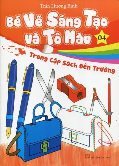 Bé Vẽ Sáng Tạo Và Tô Màu - Tập 4 -  Trong Cặp Sách Đến Trường