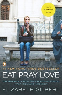 Eat, Pray, Love. Movie Tie-In : One Woman's Search for Everything Across Italy, India and Indonesia (International Export Edition)
