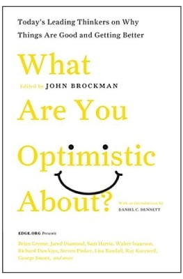 what are you optimistic about?: today's leading thinkers on why things are good and getting better (edge question series)