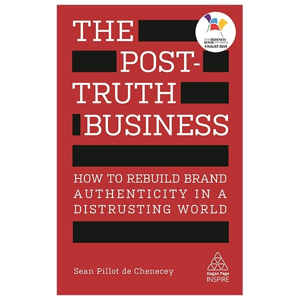 the post-truth business: how to rebuild brand authenticity in a distrusting world