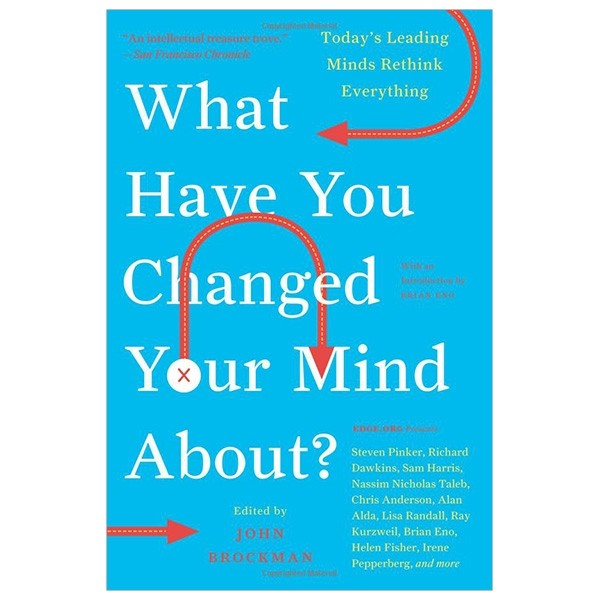 what have you changed your mind about?: today's leading minds rethink everything (edge question series)