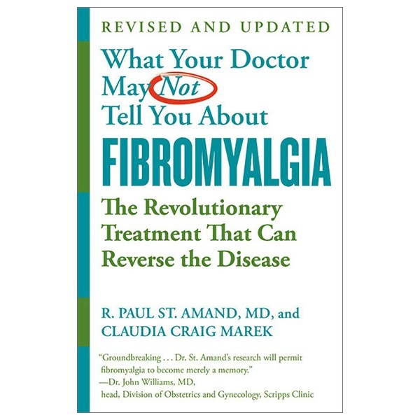what your doctor may not tell you about fibromyalgia (fourth edition): the revolutionary treatment that can reverse the disease