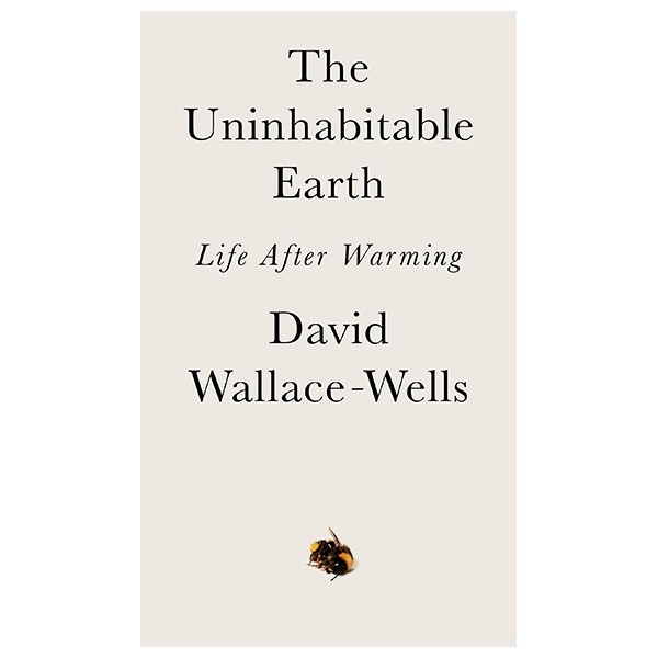 the uninhabitable earth: life after warming