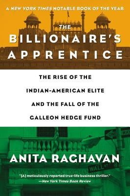 the billionaire's apprentice : the rise of the indian-american elite and the fall of the galleon hedge fund