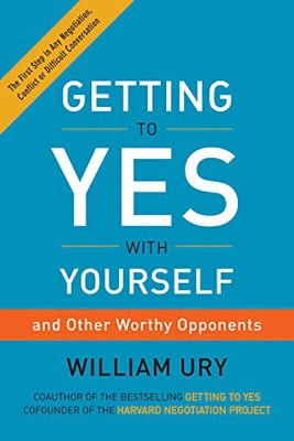 getting to yes with yourself : (and other worthy opponents)