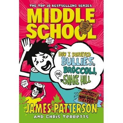 Middle School: How I Survived Bullies, Broccoli, and Snake Hil