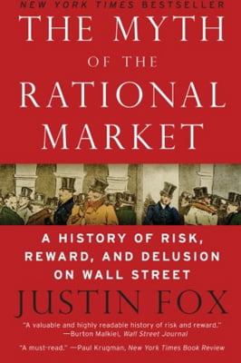 The Myth of the Rational Market : A History of Risk, Reward, and Delusion on Wall Street
