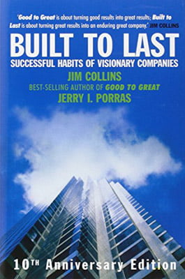 Built to Last : Successful Habits of Visionary Companies