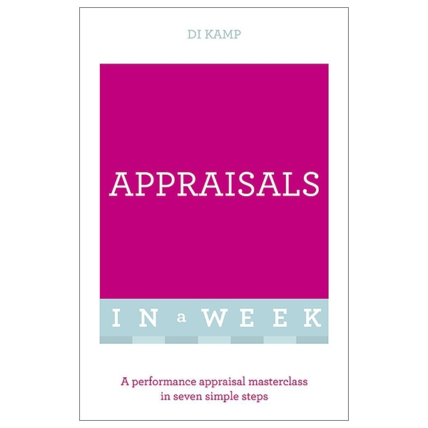 Appraisals In A Week: A Performance Appraisal Masterclass In Seven Simple Steps