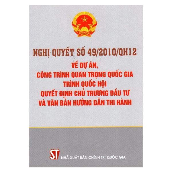 Nghị Quyết Số 49/2010/Qh12 Về Dự Án, Công Trình Quan Trọng Quốc Gia Trình Quốc Hội Quyết Định Chủ Trương Đầu Tư Và Văn Bản Hướng Dẫn Thi Hành