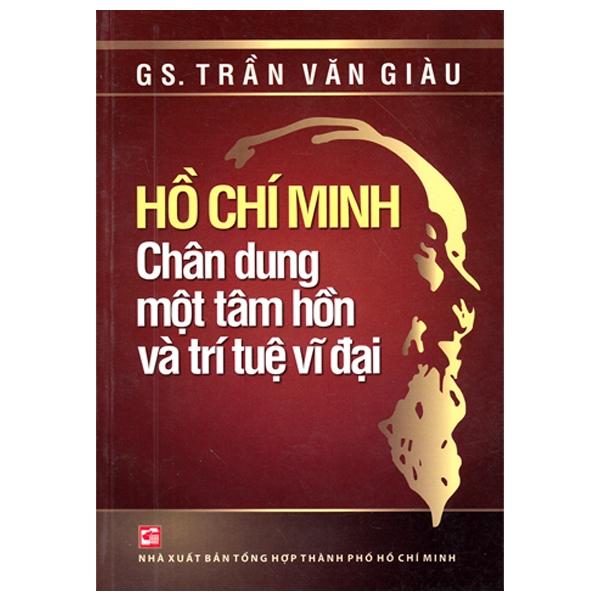 Hồ Chí Minh - Chân Dung Một Tâm Hồn Và Trí Tuệ Vĩ Đại