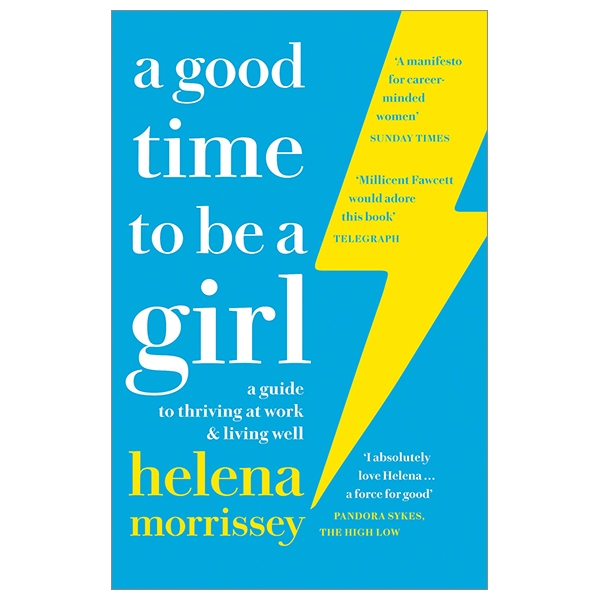 A Good Time To Be A Girl: A Guide To Thriving At Work & Living Well