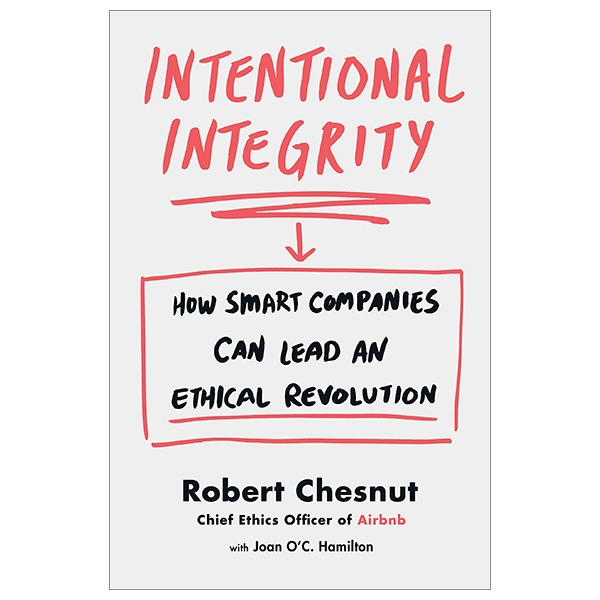 Intentional Integrity: How Smart Companies Can Lead An Ethical Revolution – And Why That's Good For All Of Us