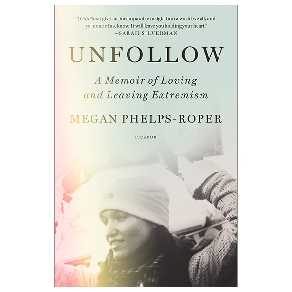 Unfollow: A Memoir Of Loving And Leaving Extremism