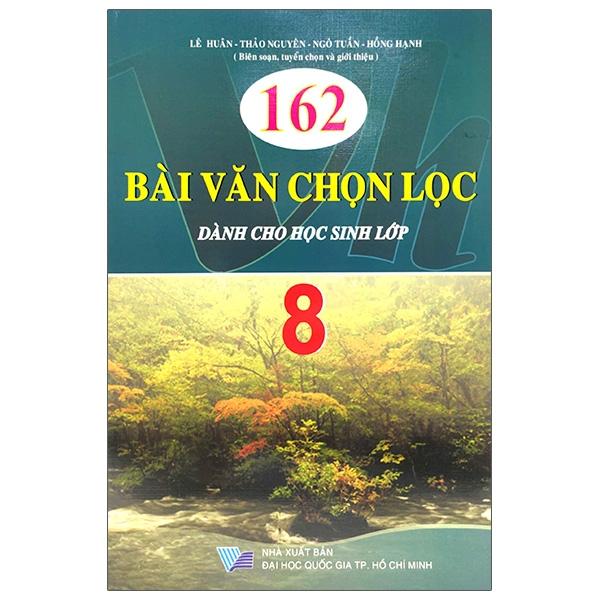 162 Bài Văn Chọn Lọc Dành Cho Học Sinh Lớp 8 (Tái Bản)
