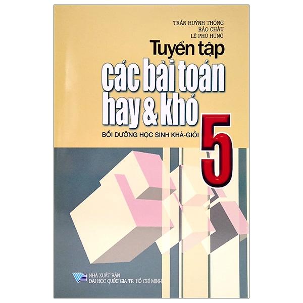 Tuyển Tập Các Bài Toán Hay Và Khó Lớp 5 (Tái Bản 2021)